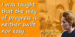 Marie Curie quote: I was taught that the way of progress is neither swift nor easy.