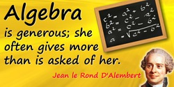 Jean le Rond D'Alembert quote: Algebra is generous; she often gives more than is asked of her.