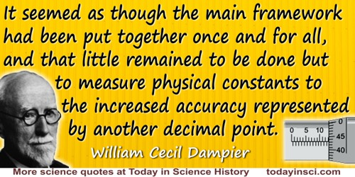 William Cecil Dampier quote: It seemed as though the main framework had been put together once and for all