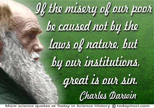 Charles Darwin quote If the misery of our poor be caused not by the laws of nature�