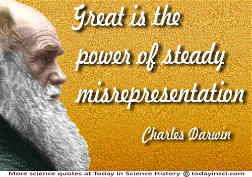 Charles Darwin quote Great is the power of steady misrepresentation