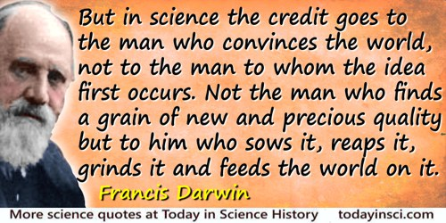Francis Darwin quote: But in science the credit goes to the man who convinces the world, not to the man to whom the idea first o