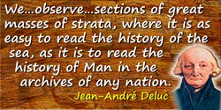 Jean André Deluc quote: We may observe in some of the abrupt grounds we meet with, sections of great masses of