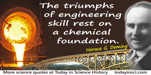 Horace G. Deming quote: The triumphs of engineering skill rest on a chemical foundation