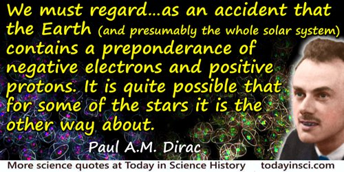 Paul A. M. Dirac quote: We must regard it rather as an accident that the Earth (and presumably the whole solar system) contains