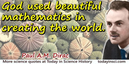 Paul A. M. Dirac quote: God used beautiful mathematics in creating the world.