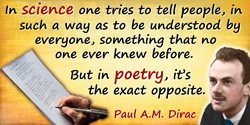 Paul A. M. Dirac quote: In science one tries to tell people, in such a way as to be understood by everyone, something that no on