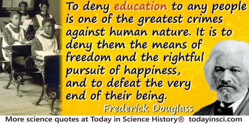 Frederick Douglass quote: To deny education to any people is one of the greatest crimes against human nature. It is to deny them