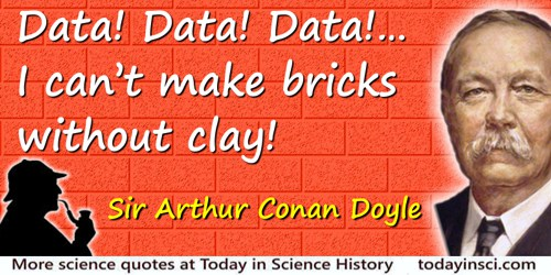 Arthur Conan Doyle quote: Data! Data! Data! … I can't make bricks without clay!