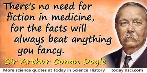 Arthur Conan Doyle quote No need for fiction in medicine