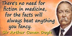 Arthur Conan Doyle quote No need for fiction in medicine