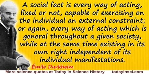 Émile Durkheim quote: A social fact is every way of acting, fixed or not, capable of exercising on the individual an external co