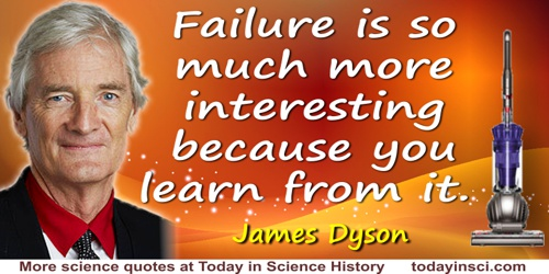 James Dyson quote: Failure is so much more interesting because you learn from it. That's what we should be teaching children at