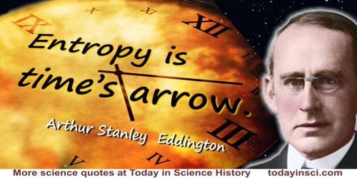 Arthur Stanley Eddington quote: Entropy is time's arrow.
