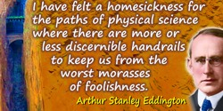 Arthur Stanley Eddington quote: [When thinking about the new relativity and quantum theories] I have felt a homesickness for the