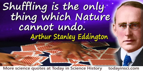 Arthur Stanley Eddington quote: Shuffling is the only thing which Nature cannot undo.