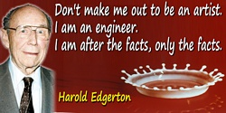 Harold E. Edgerton quote Don't make me out to be an artist. I am an engineer.
