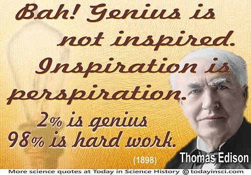 "Thomas Edison quote ""Genius is not inspired. Inspiration is perspiration."""