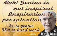 Thomas Edison quote �Genius is not inspired. Inspiration is perspiration.�