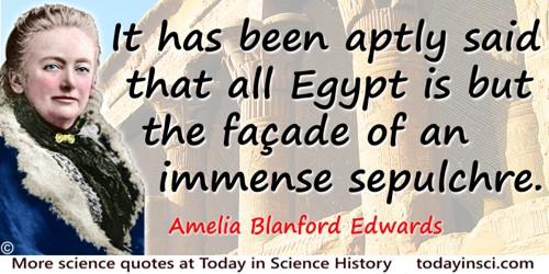 Amelia Blanford Edwards quote: It has been aptly said that all Egypt is but the façade of an immense sepulchre.