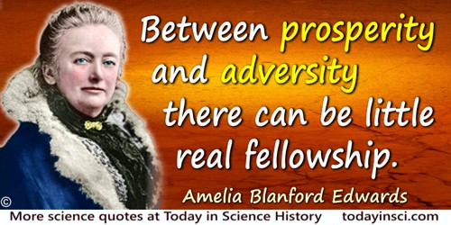 Amelia Blanford Edwards quote: Between prosperity and adversity there can be little real fellowship.
