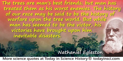 Nathaniel H. Egleston quote: The trees are man's best friends; but man has treated them as his worst enemies. The history of our