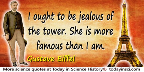 Gustave Eiffel quote: I ought to be jealous of the tower. She is more famous than I am.