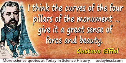Gustave Eiffel quote: Well, I think the curves of the four pillars of the monument, as the calculations have provided them, give