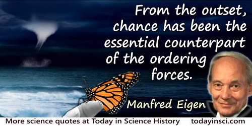 "Manfred Eigen quote: The ""big bang"" … set matter whirling in a maelstrom of activity that would never cease. The forces of order"