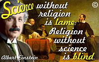 Albert Einstein quote �Science without religion is lame; religion without science is blind.�