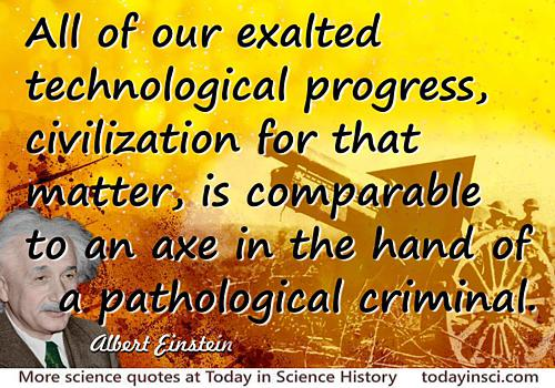 Albert Einstein quote Our exalted technological progress