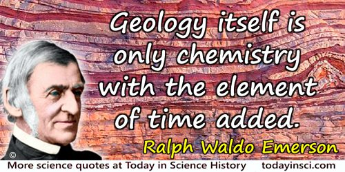 Ralph Waldo Emerson quote: Geology itself is only chemistry with the element of time added.