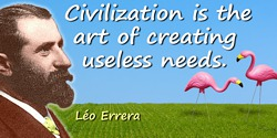 Léo Errera quote: Civilization is the art of creating useless needs.