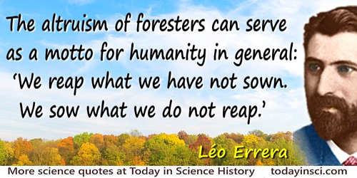 "Léo Errera quote: The altruism of foresters can serve as a motto for humanity in general: ""We reap what we have not sown. We sow"