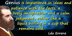 Léo Errera quote: Genius is impatience in ideas and patience with the facts: a lively imagination and a calm judgment, rather li