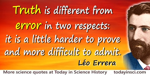 Léo Errera quote: Truth is different from error in two respects: it is a little harder to prove and more difficult to admit.