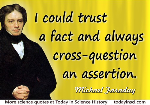 Michael Faraday quote Always cross-question an assertion