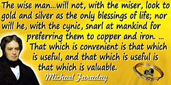 Michael Faraday quote: The wise man, however, will avoid partial views of things. He will not, with the miser, look to gold and