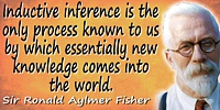 Ronald Aylmer Fisher quote Inductive inference � [for] new knowledge.