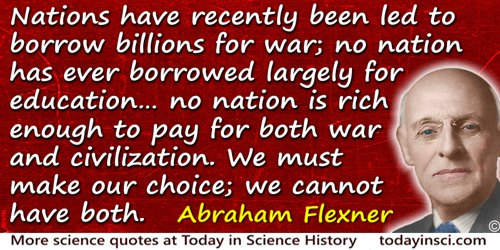 Abraham Flexner quote: Nations have recently been led to borrow billions for war; no nation has ever borrowed largely for educat