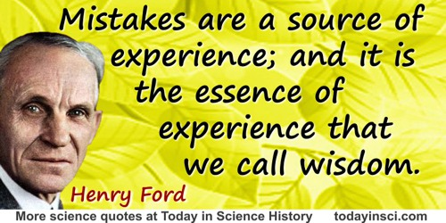 Henry Ford quote: Mistakes are a source of experience; and it is the essence of experience that we call wisdom.