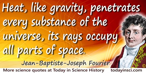 Jean-Baptiste-Joseph Fourier quote: Heat, like gravity, penetrates every substance of the universe, its rays occupy all parts of