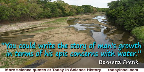 Bernard Frank quote: You could write the story of man's growth in terms of his epic concerns with water.