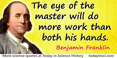Benjamin Franklin quote: The eye of the master will do more work than both his hands.