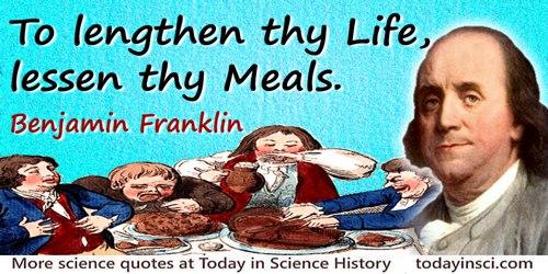Benjamin Franklin quote: To lengthen thy Life, lessen thy Meals.