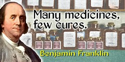 Benjamin Franklin quote: Many medicines, few cures