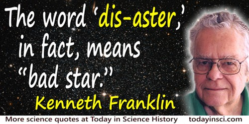"Kenneth L. Franklin quote: The word ""dis-aster,"" in fact, means ""bad star."""
