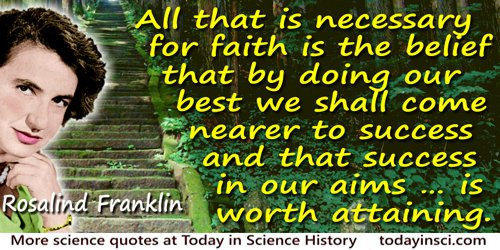 Rosalind Franklin quote: In my view, all that is necessary for faith is the belief that by doing our best we shall come nearer