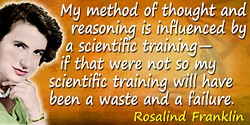 Rosalind Franklin quote: My method of thought and reasoning is influenced by a scientific training