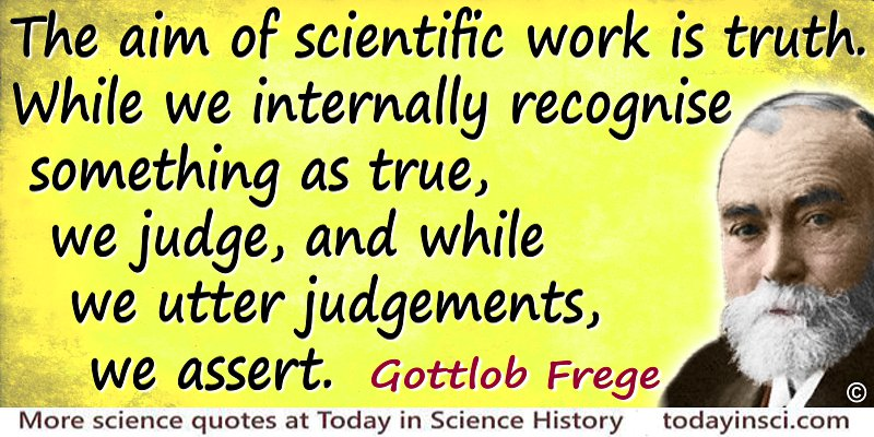 Gottlob Frege quote The aim of scientific work is truth